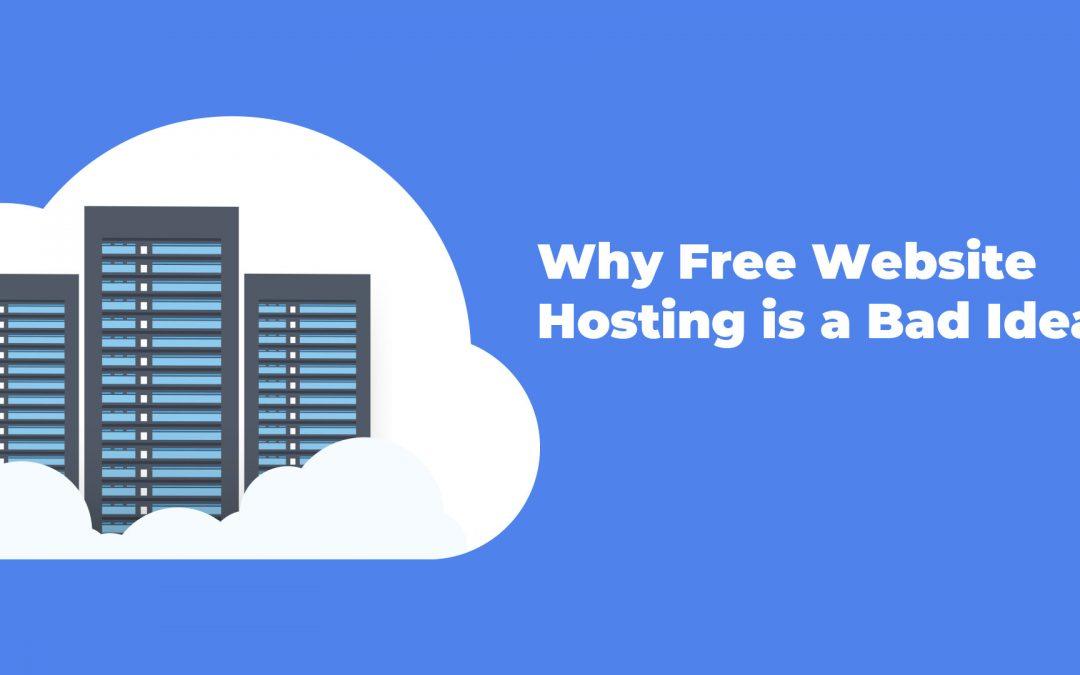 Why Free Web Hosting is a Bad Idea