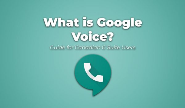 What is Google Voice? Guide for Canadian G Suite Users