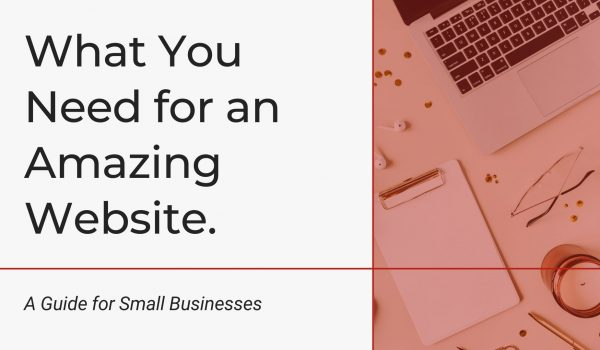 What You Need for an Amazing Website: A Guide for Small Businesses